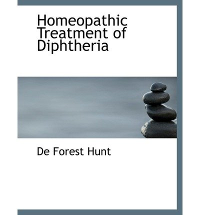 [(Homeopathic Treatment of Diphtheria)] [Author: De Forest Hunt] published on (August, 2008)