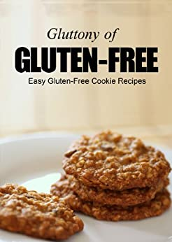 Easy Gluten-Free Cookie Recipes (Gluttony of Gluten-Free) by [Lee, Jenna]