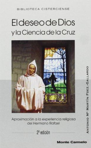 El deseo de Dios y la ciencia de la cruz: Aproximación a la experiencia religiosa del Hno. Rafael (BIBLIOTECA CISTERCIENSE)