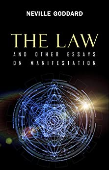 The Law: And Other Essays On Manifestation por Neville Goddard