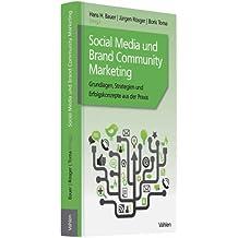 Social Media und Brand Community Marketing - Grundlagen, Strategien und Erfolgskonzepte aus der Praxis