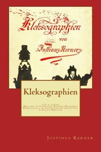 Kleksographien: Macchie d'inchiostro Kerner Dearborn Rorschach e le psicotecniche proiettive (Psicotecnica Papers) (Italian Edition) by Justinus Kerner (2013-02-15)