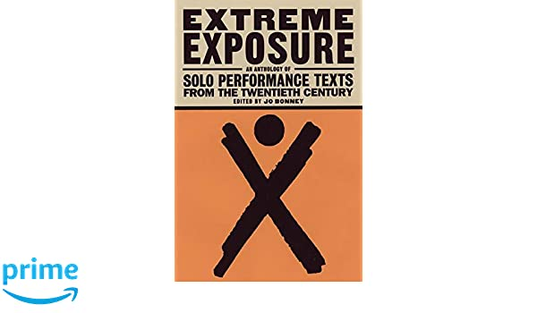 Extreme Exposure An Anthology Of Solo Performance Texts From The