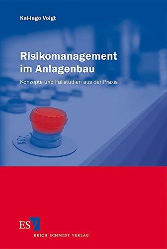 Risikomanagement im Anlagenbau: Konzepte und Fallstudien aus der Praxis