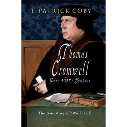 [Thomas Cromwell: The True Story of 'Wolf Hall'] (By: J. Patrick Coby) [published: September, 2012]