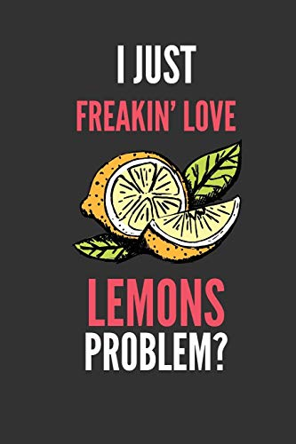 I Just Freakin' Love Lemons: Funny Fruit Lover's Lined Notebook Journal 110 Pages Great Gift -