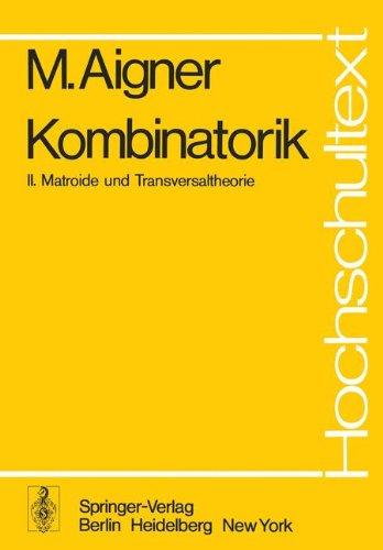 Kombinatorik: II: Matroide und Transversaltheorie (Hochschultext)