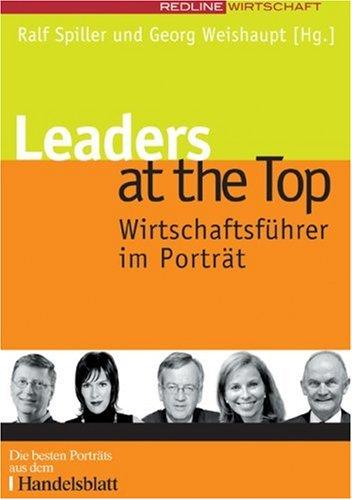 Leaders at the Top. Wirtschaftsführer im Portrait (Handelsblatt-Kolumnen) (Portrait-top)