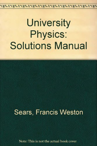 University Physics: Solutions Manual 6th edition by Sears, Francis Weston, Zemansky, M. W., Young, N. D. (1982) Paperback
