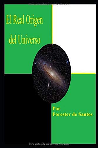 El Real Origen del Universo: Una Versión Corta por Forester de Santos