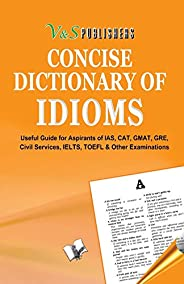 Concise Dictionary Of Idioms: How To Use Idioms To Write English Attractively