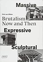 Massive, expressive, sculptural - Brutalism now and then de Chris Van Uffelen