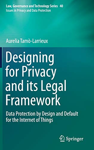 Designing for Privacy and its Legal Framework: Data Protection by Design and Default for the Internet of Things (Law, Governance and Technology Series, Band 40)