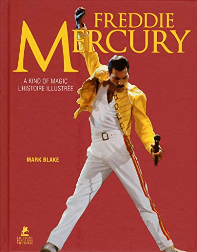 Freddie Mercury - A Kind of Magic - L'histoire illustrée par Mark Blake
