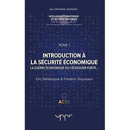 Introduction à la sécurité économique - Tome 1: La guerre économique ou l'échiquier furtif...