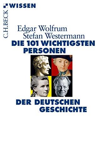 Die 101 wichtigsten Personen der deutschen Geschichte (Beck'sche Reihe)