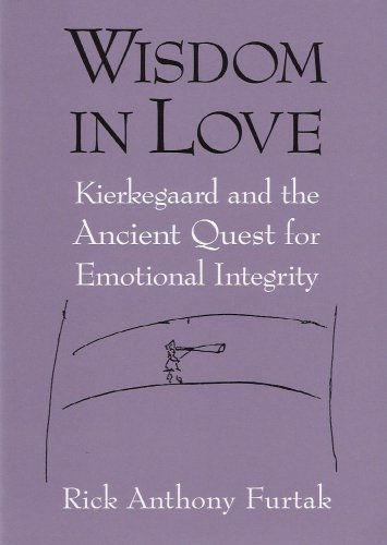 Wisdom In Love: Kierkegaard And The Ancient Quest For Emotional Integrity by Furtak, Rick Anthony (2005) Paperback