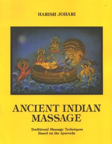 Ancient Indian Massage Traditional Massage Techniques Based on the Ayurveda by Harish Johari (2003) Paperback