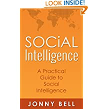 Social Intelligence: A Practical Guide to Social Intelligence: Communication Skills - Social Skills - Communication Theory - Emotional Intelligence -