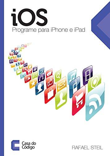 iOS: Programe para iPhone e iPad (Portuguese Edition) por Rafael Steil