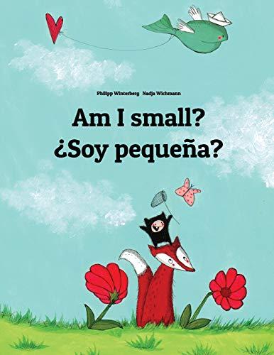 Am I small? ¿Soy pequeña?: Children's Picture Book English-Spanish (Bilingual Edition) por Philipp Winterberg