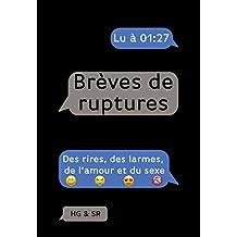 Brèves de ruptures: des rires, des larmes, de l'amour et du sexe (French Edition)