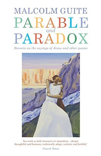 Parable and Paradox: Sonnets on the Sayings of Jesus and Other Poems by Malcolm Guite (2016-05-12)