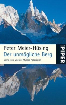 Der unmögliche Berg: Cerro Torre und der Mythos Patagonien (Piper Taschenbuch, Band 25100)