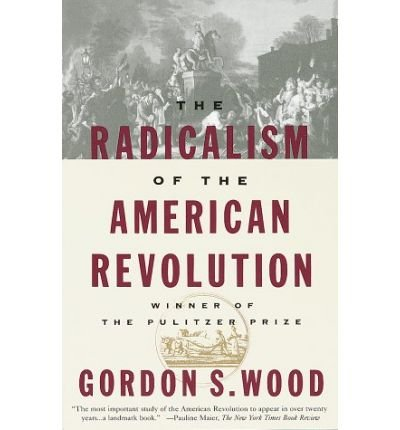 [( Radicalism of the American Revolution )] [by: Gordon S. Wood] [Jan-1998]