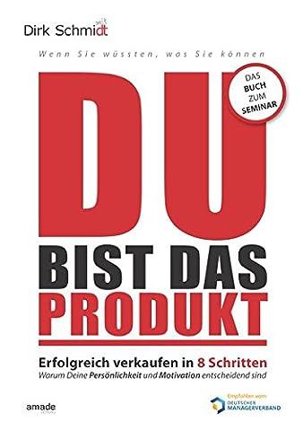 DU bist das Produkt: Erfolgreich verkaufen in 8 Schritten -