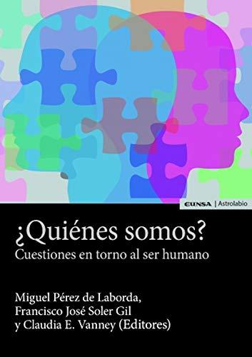 ¿Quiénes somos?: Cuestiones en torno al ser humano (Astrolabio) por Francisco José Soler Gil
