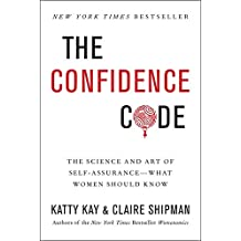 The Confidence Code: The Science and Art of Self-Assurance---What Women Should Know.
