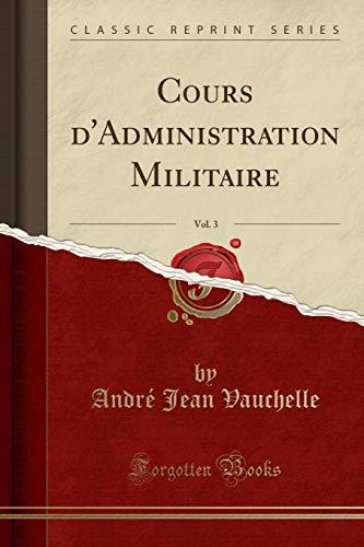 Cours d'Administration Militaire, Vol. 3 (Classic Reprint)
