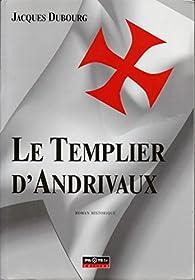 Le templier d'Andrivaux par Jacques Dubourg