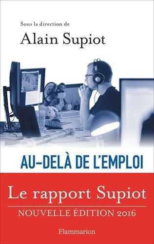 Au-delà de l'emploi : Les voies d'une vraie réforme du droit du travail par Alain Supiot
