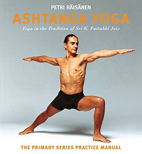 ashtanga yoga: yoga in the tradition of sri k. pattabhi jois: the definitive primary series practice manual