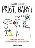 Prost, Baby!: Das Buch, das alle Helikoptereltern hassen werden (German Edition)