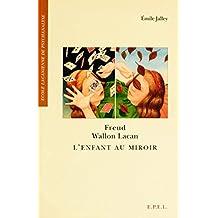 Freud, Wallon, Lacan - L'Enfant au miroir (Essais)