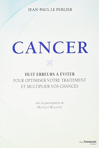 Cancer : Huit erreurs à éviter pour optimiser votre traitement et multiplier vos chances