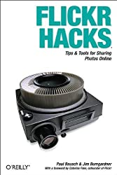 Flickr Hacks: Tips & Tools for Sharing Photos Online by Paul Bausch (2006-03-03)