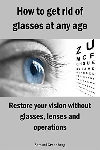 How to get rid of glasses at any age: Restore your vision without glasses, lenses and operations (English Edition)