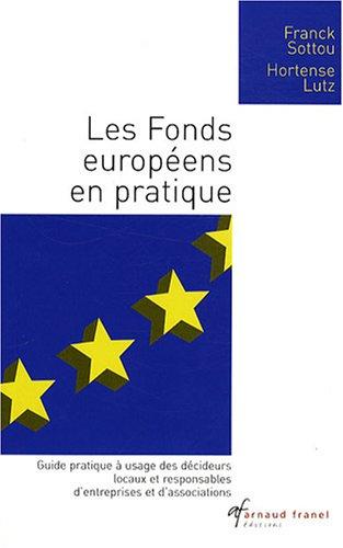 Les Fonds européens en pratique : Guide pratique à usage des décideurs locaux et responsables d'entreprises et d'associations période 2007-2013