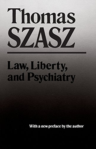 Law, Liberty, and Psychiatry: An Inquiry Into the Social Uses of Mental Health Practices por Thomas Szasz