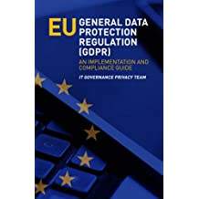 EU General Data Protection Regulation (GDPR): An Implementation and Compliance Guide