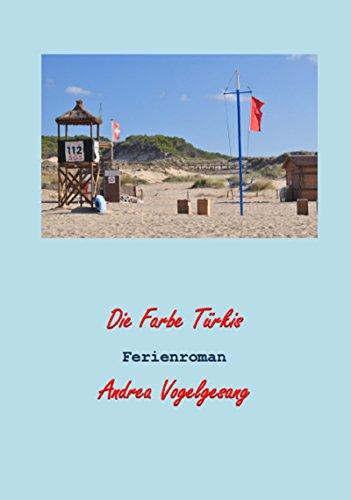 Die Farbe Türkis: Ein Ferienroman