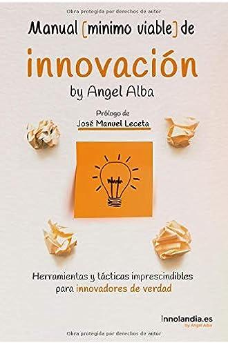 Manual Mínimo Viable de Innovación: Herramientas y tácticas imprescindibles para innovadores de verdad