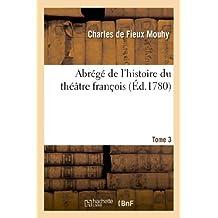 Abrege de L Histoire Du Theatre Francois. T. 3 (Arts) by Charles De Fieux Mouhy (2013-02-01)