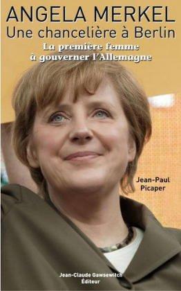 Angela Merkel , Une chancelière à Berlin : La première femme à gouverner l'Allemagne par Jean-Paul Picaper