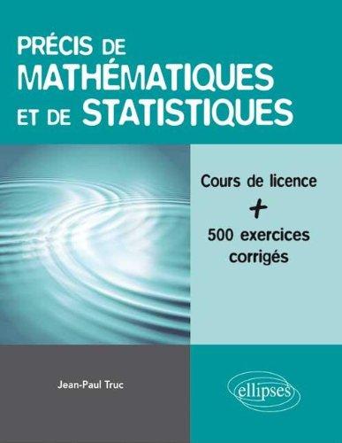 Précis de Mathématiques & de Statistiques Cours de Licence + 500 Exercices Corrigés