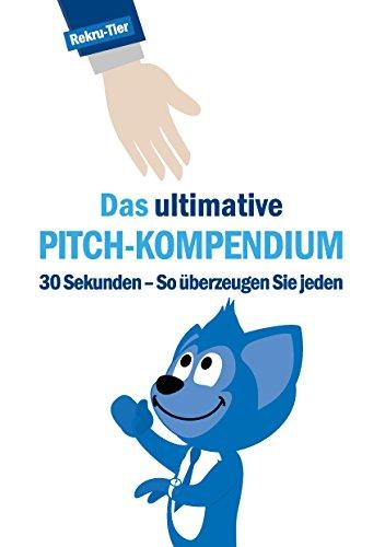 Das ultimative Pitch-Kompendium: 30 Sekunden - So überzeugen Sie jeden
